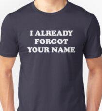 I Already Forgot Your Name Unisex T-Shirt