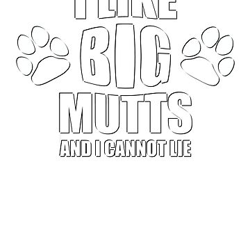 I Like Big Mutts And I Cannot Lie Large Breed Dog Lover by benhonda