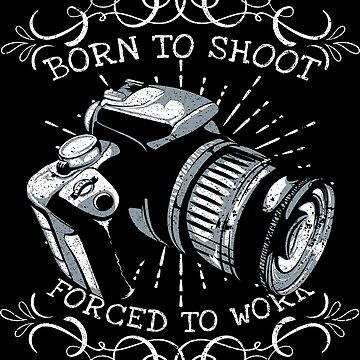 Born To Shoot Witty Sarcastic Photographer Quote  by thespottydogg