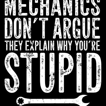 Mechanics don't argue they explain why you're stupid - funny mechanic by alexmichel