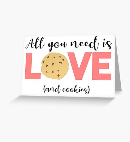Cookies - All you need is LOVE and COOKIES Greeting Card