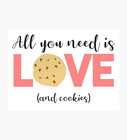 Cookies - All you need is LOVE and COOKIES Photographic Print