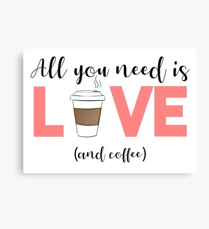 COFFEE - All you need is love and coffee Canvas Print