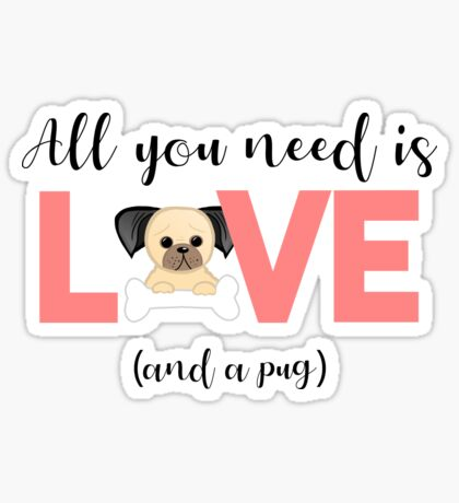 Pug - All you need is love and a pug Sticker