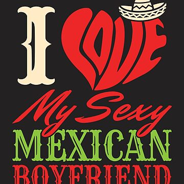 I Love My Sexy Mexican Boyfriend by jaygo