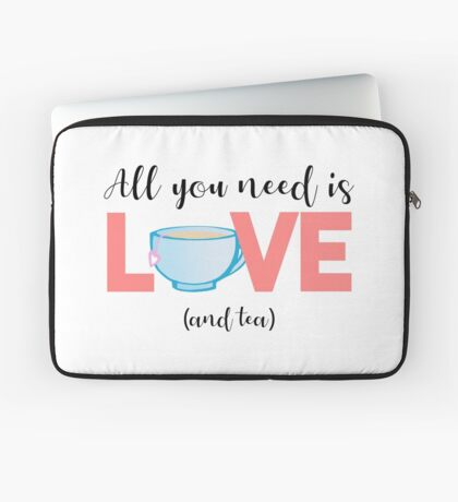 TEA - All you need is love and TEA Laptop Sleeve