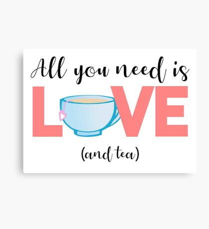 TEA - All you need is love and TEA Canvas Print