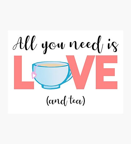 TEA - All you need is love and TEA Photographic Print