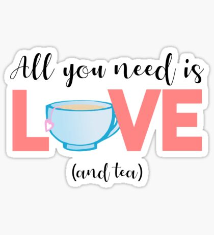 TEA - All you need is love and TEA Sticker