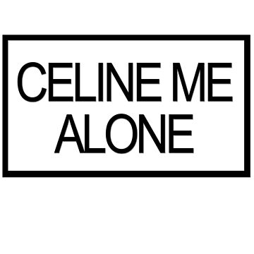 Celine me alone by masonsummer