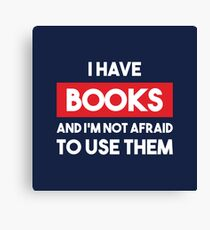 I have books and I'm not afraid to use them Canvas Print