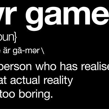 VR Gamer, Funny Virtual Reality Gaming Definition  by gorillamerch