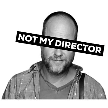 "Joss Whedon ""Not My Director"" by BarrettDigital"