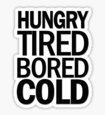 hungry tired bored cold Sticker