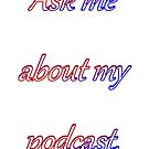 Ask Me About My Podcast by Kat Waterflame