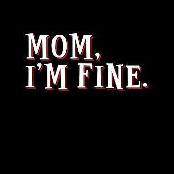 Mom I'm Fine Funny T-shirt by ravishdesigns