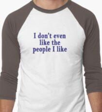 I don't even like the people I like T-Shirt