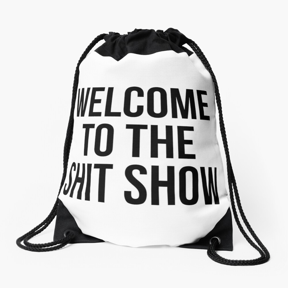 welcome to the shit show Drawstring Bag