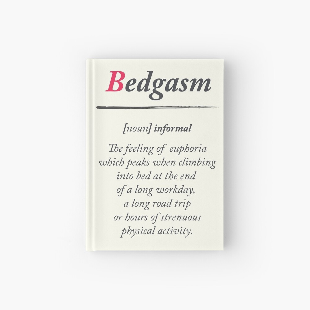 Bedgasm, dictionary definition, word meaning illustration, chill out,  relax, sex, bed orgasm, bedroom | Hardcover Journal