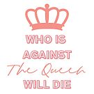 Who is Against the Queen Will Die - 90 Day Fiance by mjfoery