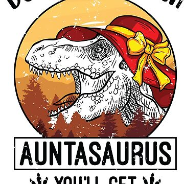 Auntasaurus Aunt Quote by Pixelofart