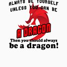 Always be yourself unless you can be a dragon by Gold Target