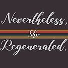 nevertheless, she regenerated.  by alyssamichellex