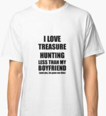Treasure Hunting Girlfriend Funny Valentine Gift Idea For My Gf From Boyfriend I Love Classic T-Shirt