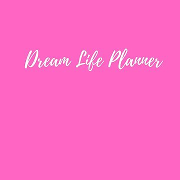 Dream Life Planner  by Ashanna