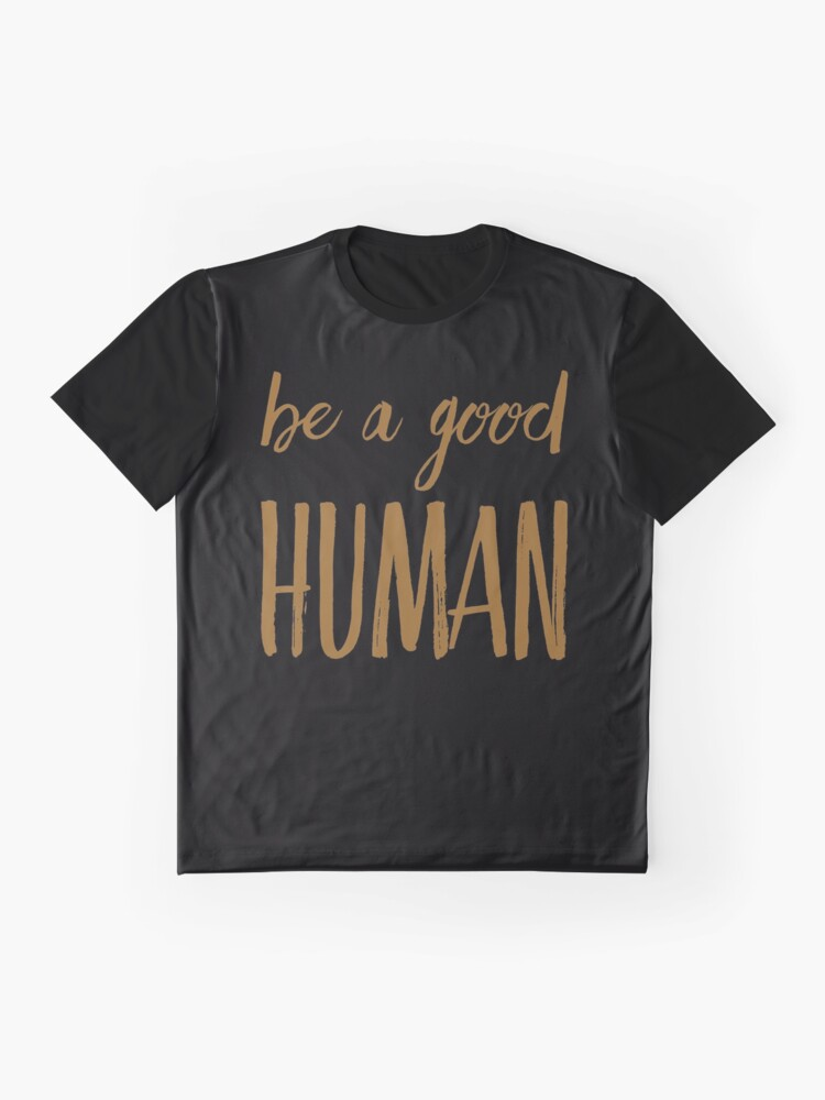 Alternate view of Be a good human  Graphic T-Shirt