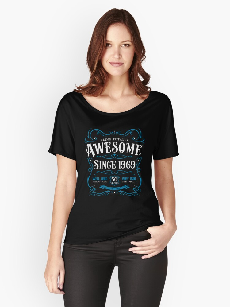 50th Birthday Gift Awesome Since 1969 Womens Relaxed Fit T Shirt Front