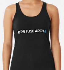 BTW I USE ARCH Racerback Tank Top