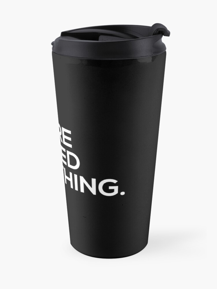 Alternate view of You Are Entitled To Nothing Travel Mug