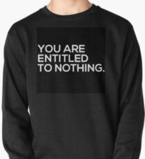 You Are Entitled To Nothing Pullover