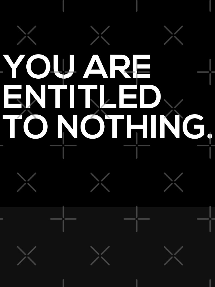 You Are Entitled To Nothing by grantsewell
