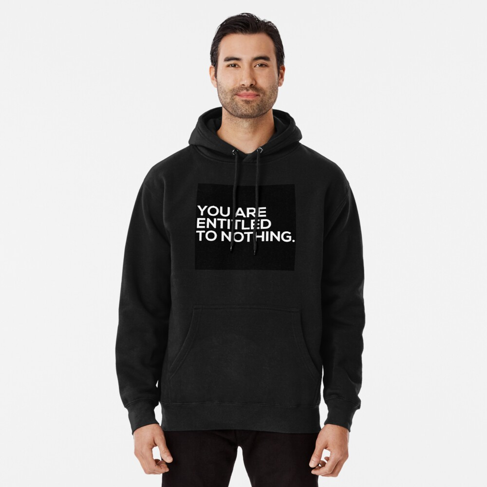 You Are Entitled To Nothing Pullover Hoodie