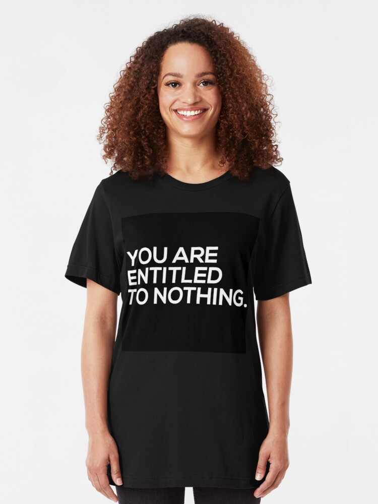 Alternate view of You Are Entitled To Nothing Slim Fit T-Shirt