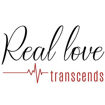 Real Love - Transcends - Loving is Eternal (Design Day 364) by TNTs