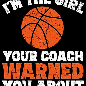 I'm the girl your coach warned you about - basketball girl by alexmichel