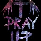 Pray Up Cosmic by rembraushughs
