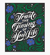 Trust the Timing of Your Life Photographic Print