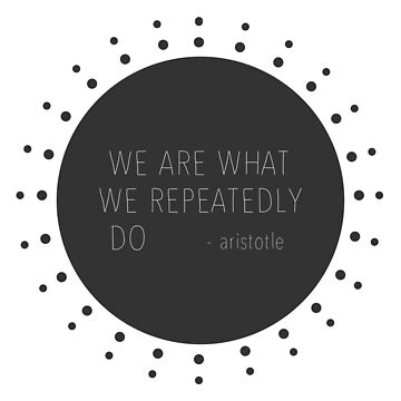 Quote Aristotle - We are what we repeatedly do by studiopico
