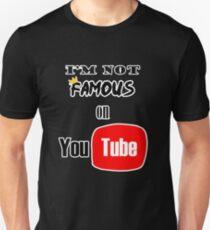 I'm not famous on YouTube Unisex T-Shirt