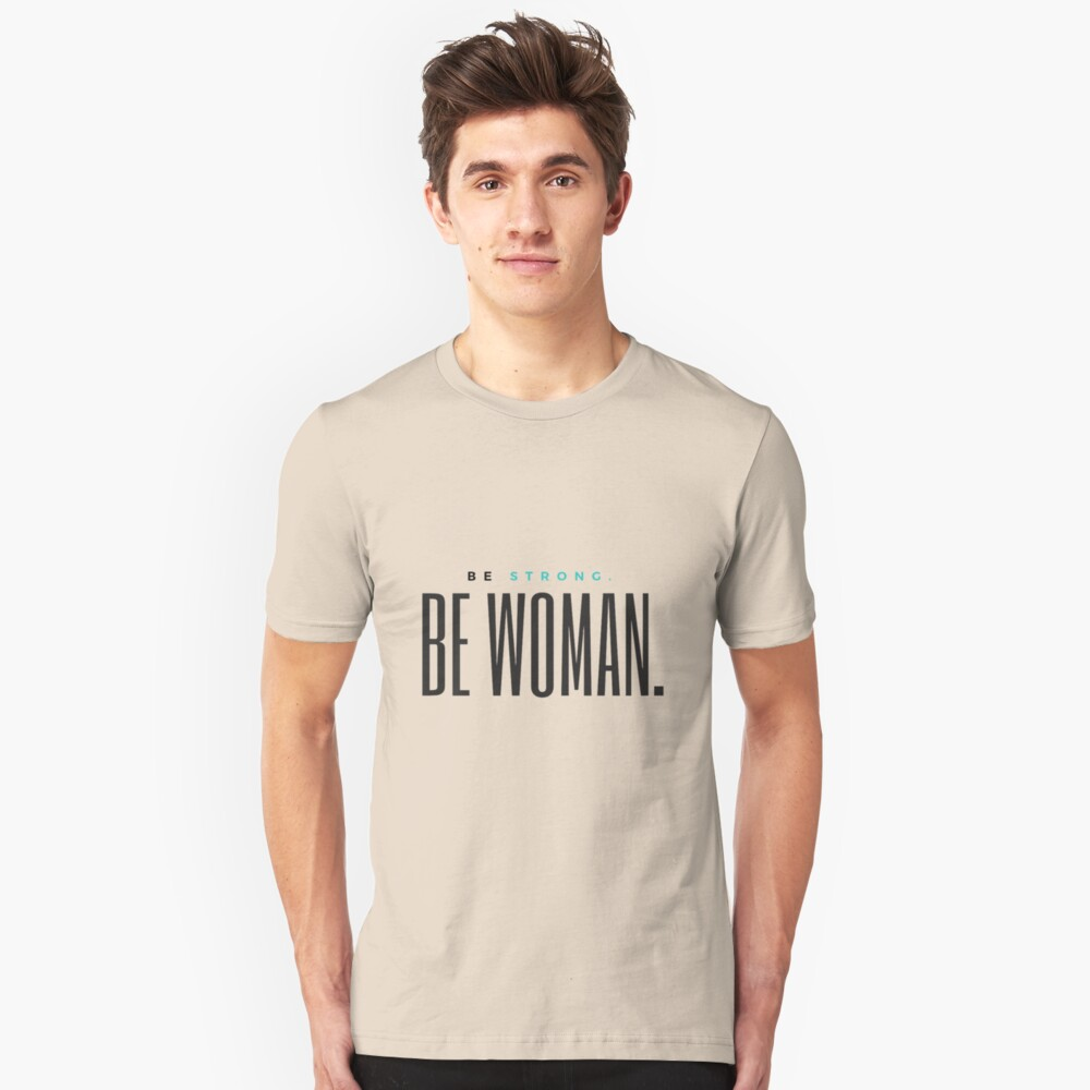 Be Strong. Be Woman. Unisex T-Shirt Front