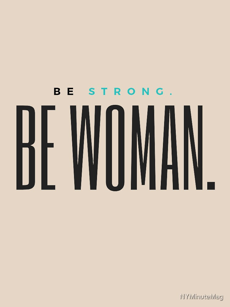 Be Strong. Be Woman. by NYMinuteMag