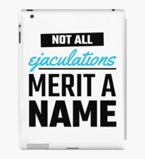 Not all ejaculations merit a name iPad Case/Skin