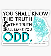 Flannery O'Connor Quote You Shall Know the Truth...Make You Odd Sticker