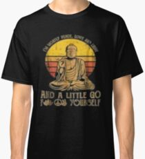 I'm mostly peace love light and a little go Yoga Tshirt Classic T-Shirt