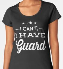 I Can't, I Have Guard Premium Scoop T-Shirt