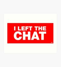 That's it! Left the Chat Art Print